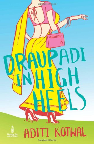 Draupadi in High Heels: Aditi Kotwal