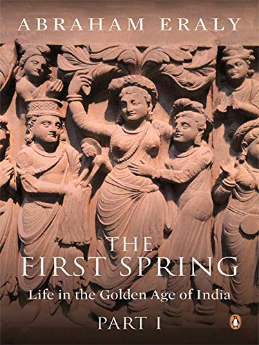 9780143422884: The First Spring: Life in the Golden Age of India (part 1)