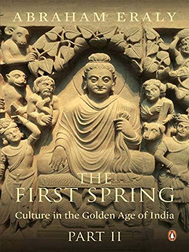 The First Spring: Culture in the Golden Age of India,(Part II): Abraham Eraly