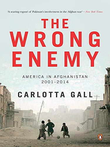The Wrong Enemy: America in Afghanistan 2001 - 2014: Carlotta Gall