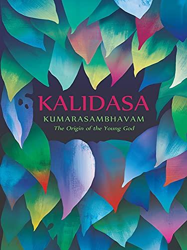Kumarasambhavam: The Origin of the Young God: Kalidasa