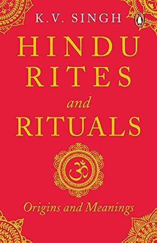 Hindu Rites and Rituals: Where They Come: Singh, K.V.