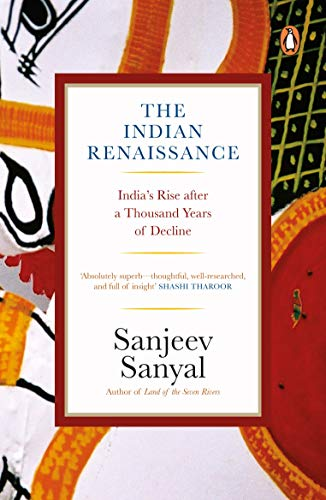 The Indian Rennaissance: India`s Rise after a Thousand Years of Decline: Sanjeev Sanyal