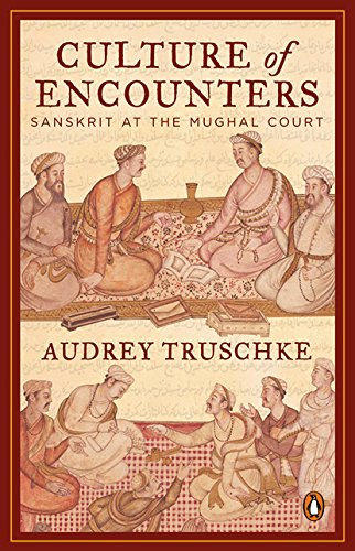 Culture of Encounters: Sanskrit at the Mughal: Truschke, Audrey