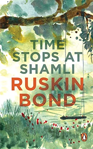 Time Stops at Shamli and Other Stories: Ruskin Bond, Na