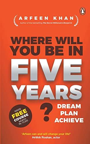 Where Will You Be in Five Years?: Arfeen Khan, Na