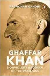 Ghaffar Khan -: Nonviolent Badshah of the