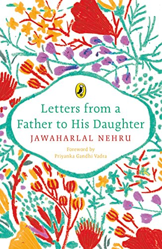 LETTERS FROM A FATHER TO HIS DAUGHTER: JAWAHARLAL NEHRU