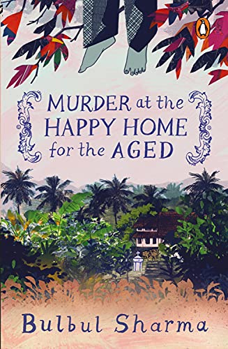 Murder at the Happy Home for the: Bulbul Sharma