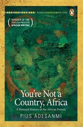 9780143527541: You're Not A Country, Africa: A Personal History of the African Present (Penguin African Writers)