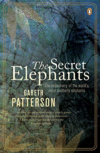 9780143528012: The Secret Elephants: The Rediscovery of the World's Most Southerly Elephants