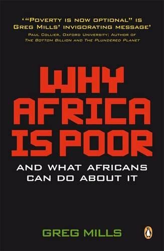 Why Africa is Poor: And What Africans Can Do About It (0143528092) by Mills, Greg