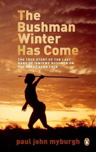9780143530664: The Bushman Winter Has Come: The True Story of the Last/Gwikwe Bushmen on the Great Sand Face