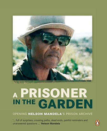9780143538394: A Prisoner in The Garden: Opening Nelson Mandela's Prison Archive