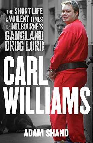 9780143569169: Carl Williams: The Short Life and Violent Times of Melbourne's Gangland Drug Lord