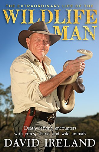 The Extraordinary Life Of The Wildlife Man: Death-Defying Encounters With Crocs, Sharks And Wild ...