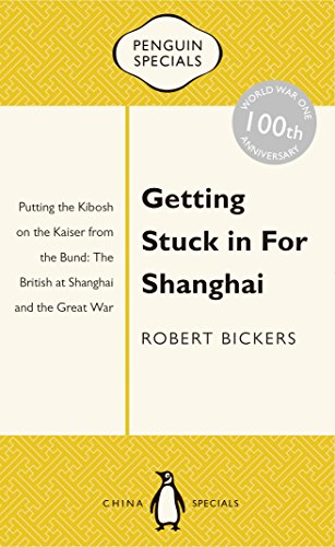 Getting Stuck in for Shanghai: Putting the: Bickers, Robert