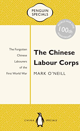 9780143800316: The Chinese Labour Corps: The Forgotten Chinese Labourers of the First World War (Penguin Specials)