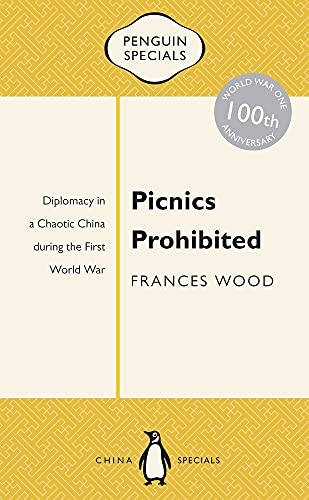 9780143800330: Picnics Prohibited: Diplomacy in a Chaotic China During the First World War (Penguin Specials)