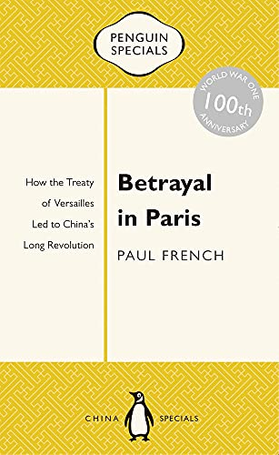 9780143800354: Betrayal in Paris: How the Treaty of Versailles Led to China's Long Revolution (Penguin Specials)