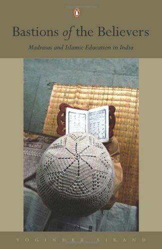 Bastions of the Believers: Madrasas and Islamic Education in India: Sikand, Yoginder