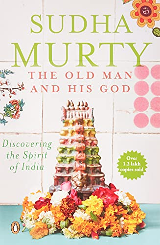 Old Man and His God : Discovering the Spirit of India: Sudha Murty
