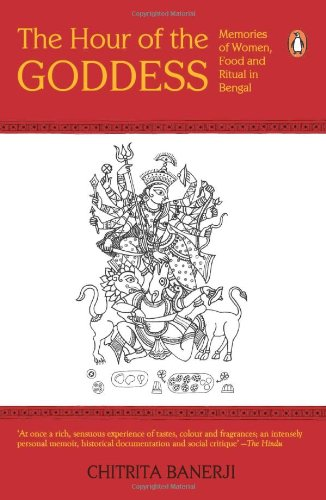 The Hour of the Goddess: Memories of Women, Food, and Ritual in Bengal (014400142X) by Chitrita Banerji