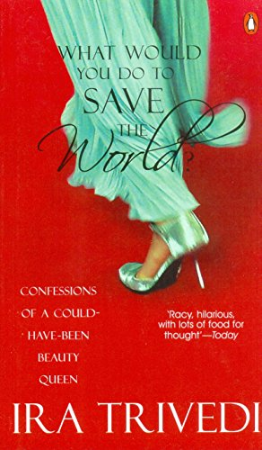 9780144001439: What Would You Do to Save the World?: Confessions of a Could-have-been Beauty Queen