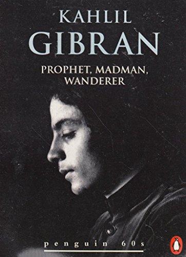 Kahlil Gibran, Prophet, Madman, Wanderer: Unknown