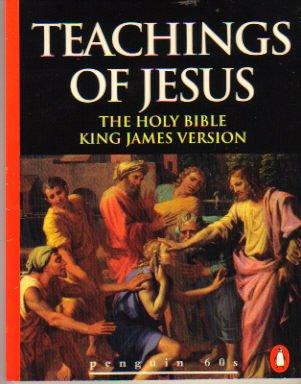 The Teachings of Jesus: The Sermon on: Jesus Christ