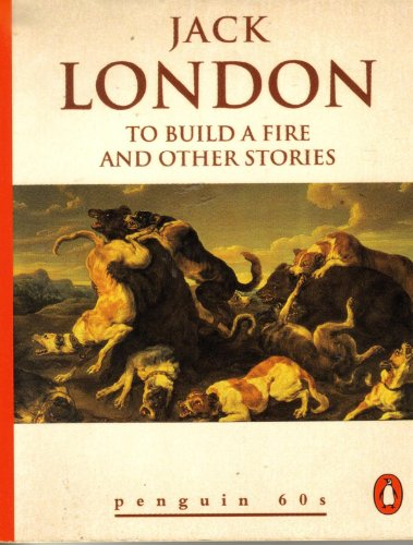 To Build a Fire and Other Stories: London, Jack