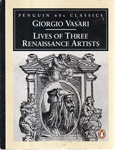 Lives of three Renaissance artists - A celebration of LEONARDO, RAPHAEL and MICHELANGELO: VASARI, ...