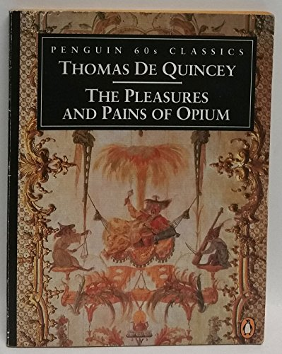 The Pleasures and Pains of Opium (Paperback): Thomas de Quincey