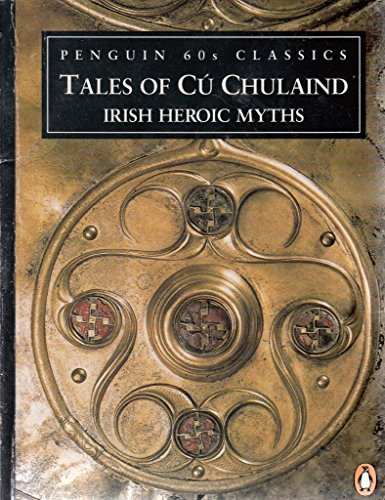 9780146001857: Tales of Cu Chulaind: Irish Heroic Myths (Classic, 60s)