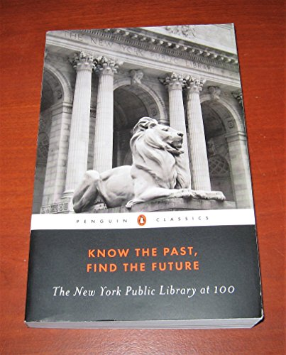 9780147507853: Know the past, find the future-The new York public libray at 100