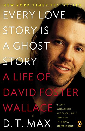 9780147509727: Every Love Story Is a Ghost Story: A Life of David Foster Wallace