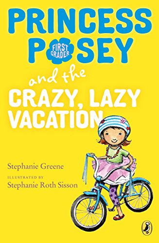 Princess Posey and the Crazy, Lazy Vacation (Princess Posey, First Grader): Green, Stephanie; ...