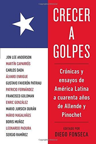 9780147513069: Crecer A Golpes: Cronicas y Ensayos de America Latina A 40 Anos de Allende y Pinochet
