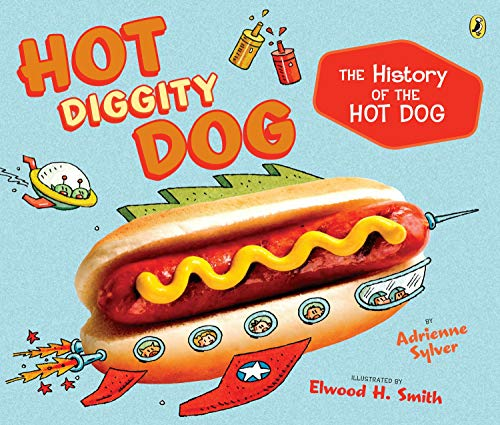 Hot Diggity Dog: The History of the Hot Dog: Sylver, Adrienne