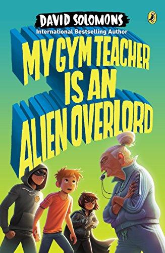 9780147516152: My Gym Teacher Is an Alien Overlord