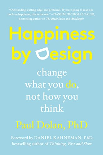9780147516305: Happiness by Design: Change What You Do, Not How You Think