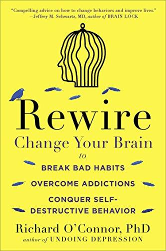 9780147516329: Rewire: Change Your Brain to Break Bad Habits, Overcome Addictions, Conquer Self-destructive Behavior