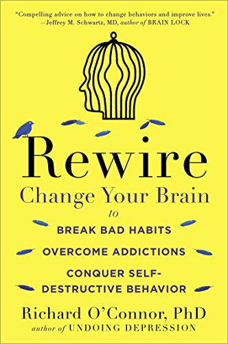 9780147516329: Rewire: Change Your Brain to Break Bad Habits, Overcome Addictions, Conquer Self-Destruc tive Behavior