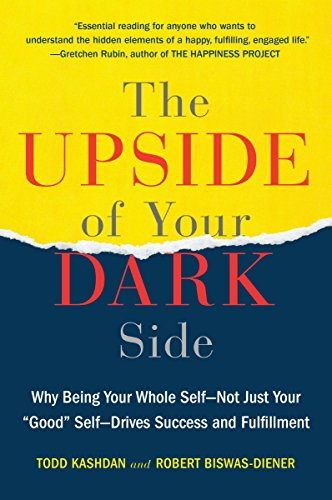 9780147516442: The Upside of Your Dark Side: Why Being Your Whole Self - Not Just Your Good Self Drives Success and Fulfillment