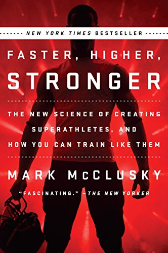 9780147516473: Faster, Higher, Stronger: The New Science of Creating Superathletes, and How You Can Train Like Them