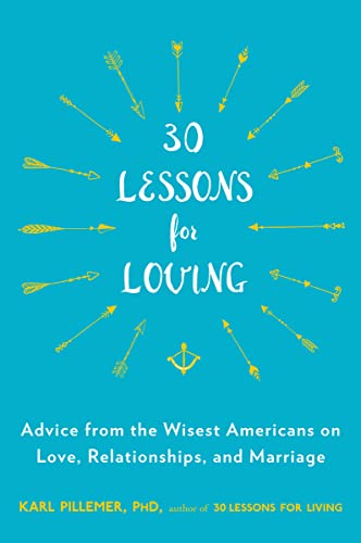 9780147516534: 30 Lessons for Loving: Advice from the Wisest Americans on Love, Relationships, and Marriage