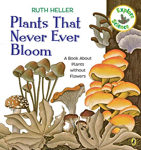 Plants That Never Ever Bloom: A Book About Plants without Flowers 9780147517494 Perfect for introductory science and biology lessons! Explore science.This nonfiction picture book serves as an introduction to plants