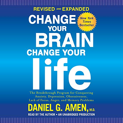 9780147526403: Change Your Brain, Change Your Life (Revised and Expanded): The Breakthrough Program for Conquering Anxiety, Depression, Obsessiveness, Lack of Focus, Anger, and Memory Problems