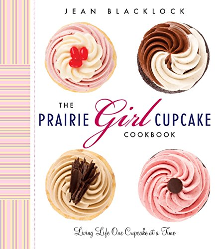 9780147529855: The Prairie Girl Cupcake Cookbook: Living Life One Cupcake at a Time with All Our Classic, Gluten-Free and Vegan Favorites