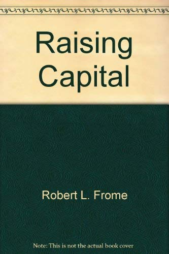 Raising capital: Private placement forms & techniques: Frome, Robert L; Max, Herbert B.